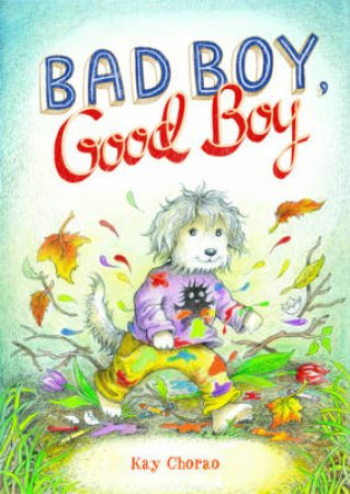 Bad Boy, Good Boy by Kay Chorao