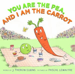 You Are the Pea, and I Am the Carrot by J Elkins
