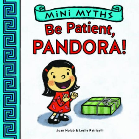 Mini Myths: Be Patient, Pandora! by Joan Holub