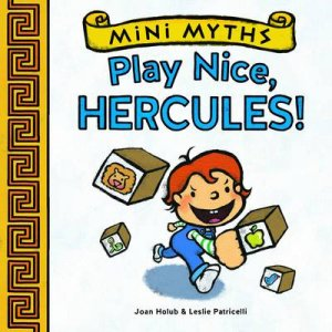 Mini Myths: Play Nice, Hercules! by Joan Holub