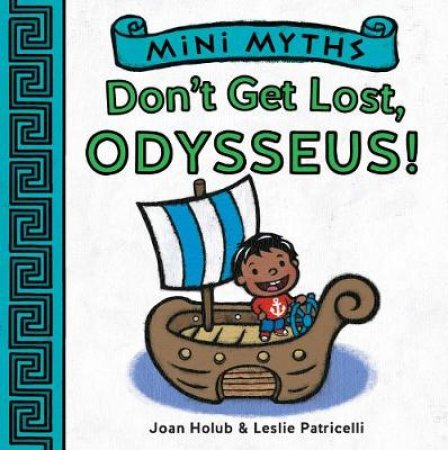 Mini Myths: Don't Get Lost, Odysseus! by Joan Holub