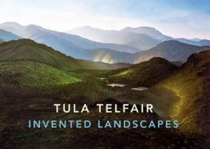 Tula Telfair: Invented Landscapes by Tula Telfair