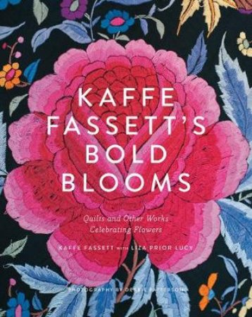 Kaffe Fassett's Bold Blooms: Quilts and Other Works Celebrating F by Kaffe Fassett