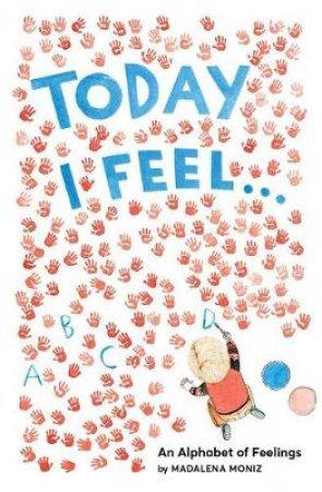 Today I Feel . . . by Madalena Moniz