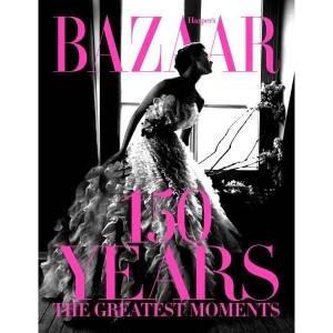 Harper's Bazaar: 150 Years by Harper's BAZAAR Magazine