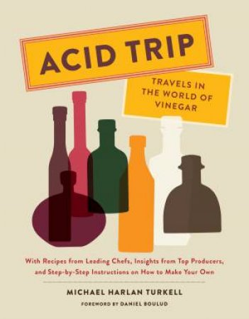 Acid Trip: Travels In The World Of Vinegar by Michael Harlan Turkell
