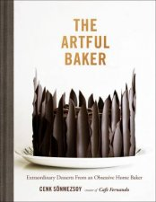 The Artful Baker Extraordinary Desserts From An Obsessive Home Baker