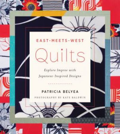 East-Meets-West Quilts by Patricia Belyea