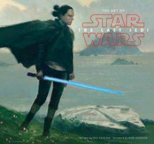 The Art Of Star Wars: The Last Jedi by Phil Szostak