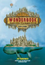 Wonderbook Revised And Expanded The Illustrated Guide To Creating Imaginative Fiction