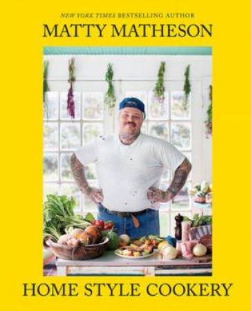 Matty Matheson: Home Style Cookery by Matty Matheson