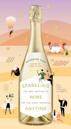 Sparkling Wine Anytime by Katherine Cole