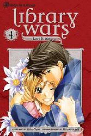 Library Wars: Love & War 04 by Kiiro Yumi & Hiro Arikawa