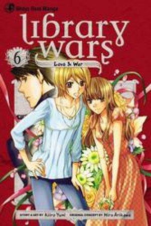 Library Wars: Love & War 06 by Kiiro Yumi & Hiro Arikawa