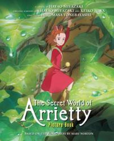 The Secret World Of Arrietty Picture Book by Hiromasa Yonebayashi