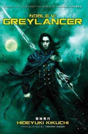 Noble V: Greylancer by Hideyuki Kikuchi