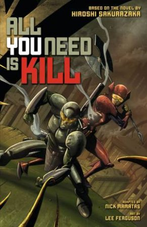 All You Need Is Kill by Hiroshi Sakurazaka & Lee Ferguson & Nick Mamatas