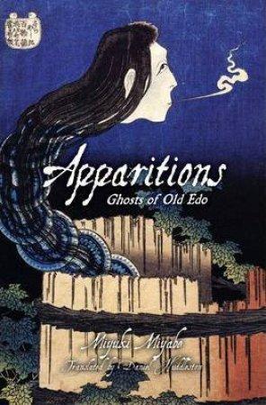Apparitions: Ghosts Of Old Edo by Miyuki Miyabe