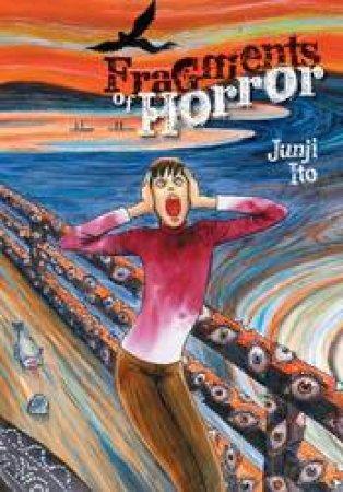 Fragments Of Horror by Junji Ito