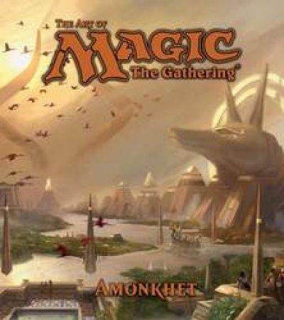 The Art Of Magic: The Gathering: Amonkhet by James Wyatt