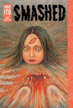 Smashed - Junji Ito Story Collection by Junji Ito