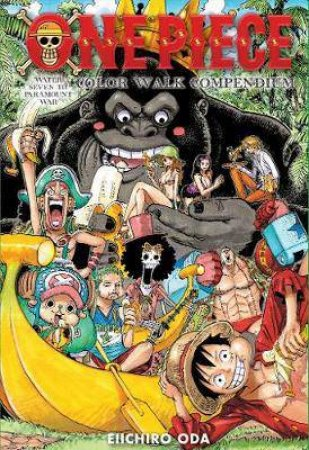 One Piece Color Walk Compendium: Water Seven To Paramount War by Eiichiro Oda