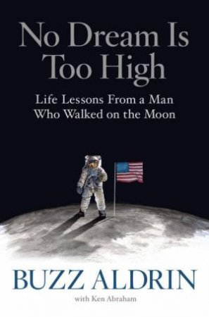 No Dream Is Too High: Life Lessons From A Man Who Walked On The Moon by Buzz Aldrin