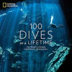 100 Dives Of A Lifetime The Worlds Ultimate Underwater Destinations