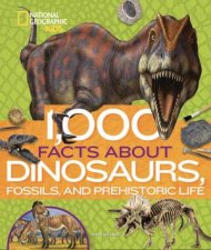 1000 Facts About Dinosaurs Fossils And Prehistoric Life