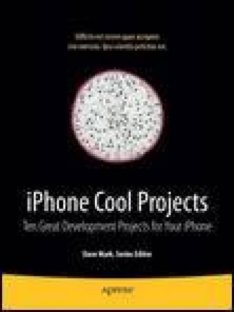 iPhone Cool Projects: Ten Great Development Projects for Your iPhone