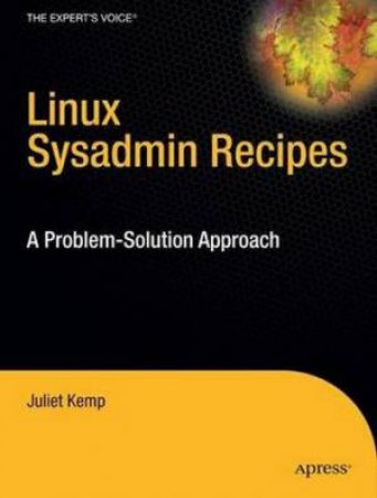 Linux Sysadmin Recipes: A Problem-Solution Approach