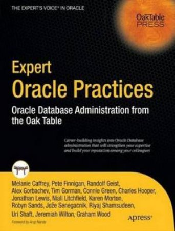 Expert Oracle Practices: Oracle Database Administration from the Oak Table by Various