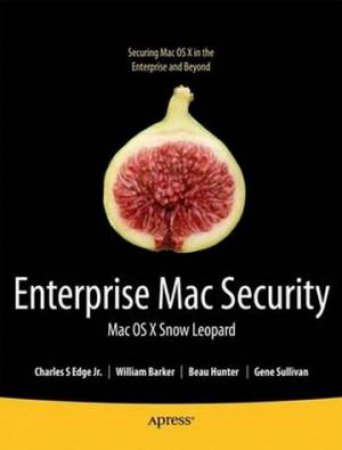 Enterprise Mac, 2nd Ed: Mac OS X Snow Leopard Security
