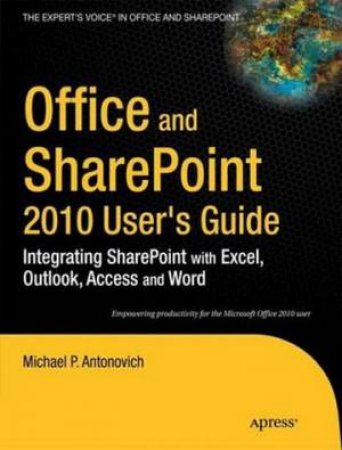 Office and SharePoint 2010 User's Guide: Integrating SharePoint with Excel, Outlook, Acces and Word
