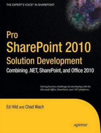 Pro SharePoint 2010 Solution Development: Combining .NET, SharePoint and Office