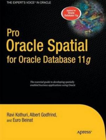 Pro Oracle Spatial for Oracle Database 11g by Kothuri V. Ravikanth