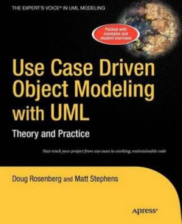 Use Case Driven Object Modeling with UML Theory and Practice