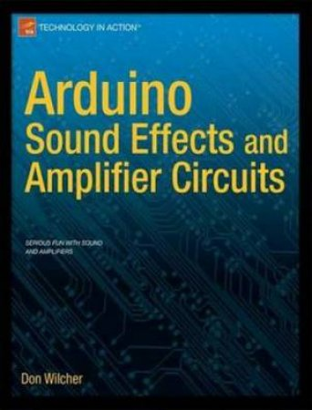 Arduino Sound Effects and Amplifier Circuits by Don Wilcher - 9781430245759  - QBD Books