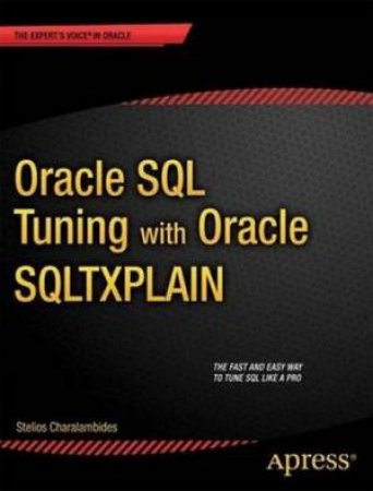Oracle SQL Tuning with Oracle SQLTXPLAIN by Stelios N. Charalambides