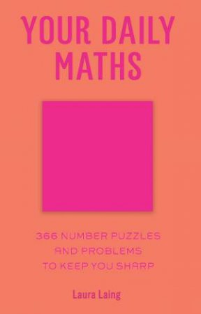 Your Daily Maths: 366 Number Puzzles And Problems To Keep You Sharp by Laura Laing
