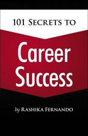 101 Secrets To Career Success by Rashika Fernando
