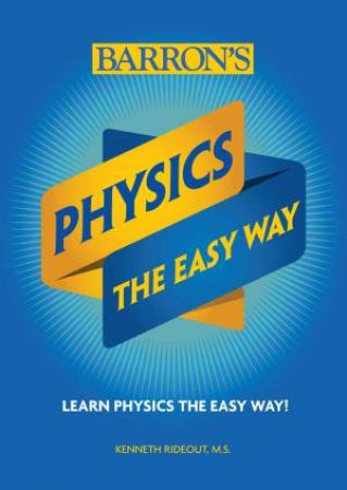 Physics The Easy Way by Kenneth, M.S. Rideout