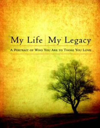 My Life, My Legacy: A Timeless Portrait of Who You Are for Those You Love by Various
