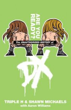 Unauthorized History of DX: Are Your Ready? by Aaron Feigenbaum & Triple H & Shawn Michaels