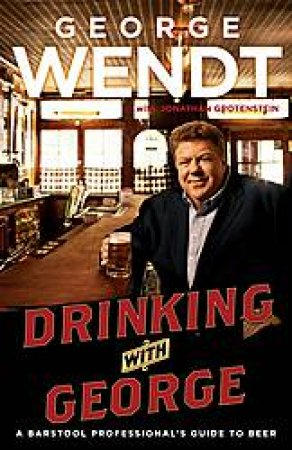 Drinking with George: A Barstool Professional's Guide to Beer by George Wendt