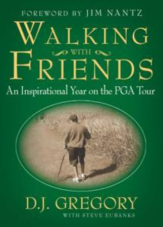 Walking with Friends: An Inspirational Year on the PGA Tour by D J Gregory & Steve Eubanks