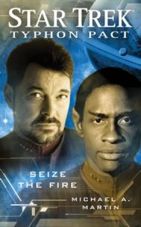 Star Trek: Typhon Pact: Seize the Fire by Michael A. Martin