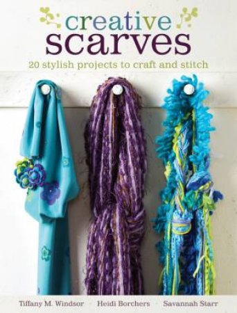 Creative Scarves by TIFFANY M. WINDSOR