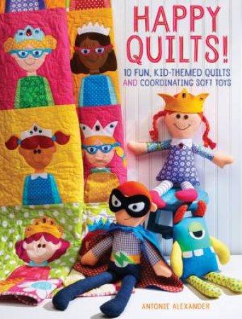 Happy Quilts! by ANTONIE ALEXANDER