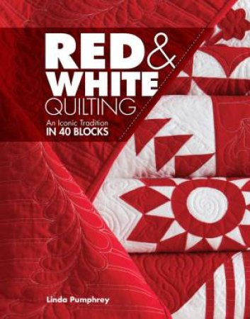 Red And White Quilting: An Iconic Tradition In 40 Blocks by Linda Pumphrey